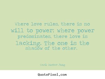 Love quote - Where love rules, there is no will to power;..