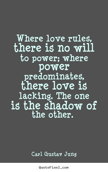 Quotes about love - Where love rules, there is no will to power; where..