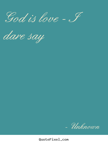 Customize photo quote about love - God is love - i dare say