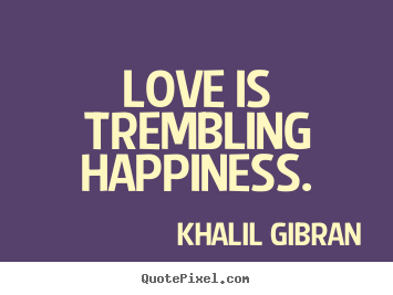 Love quotes - Love is trembling happiness.