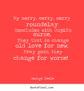 Design picture quotes about love - My merry, merry, merry roundelay concludes with cupid's..