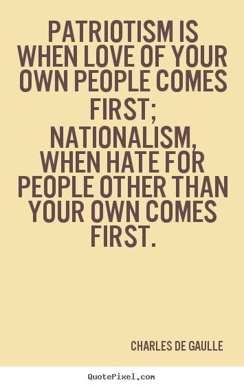 Quote about love - Patriotism is when love of your own people..