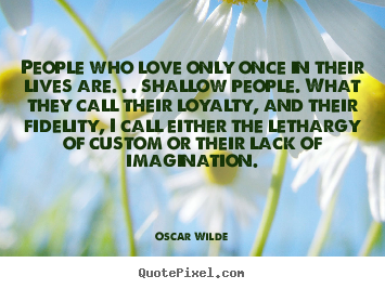 Love quotes - People who love only once in their lives are...