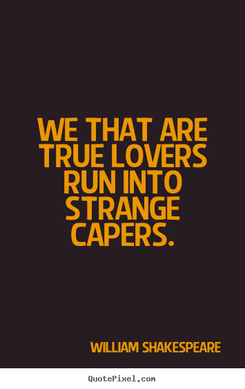 Customize picture quote about love - We that are true lovers run into strange capers.