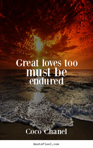 Love quotes - Great loves too must be endured