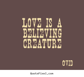 Design poster quote about love - Love is a believing creature
