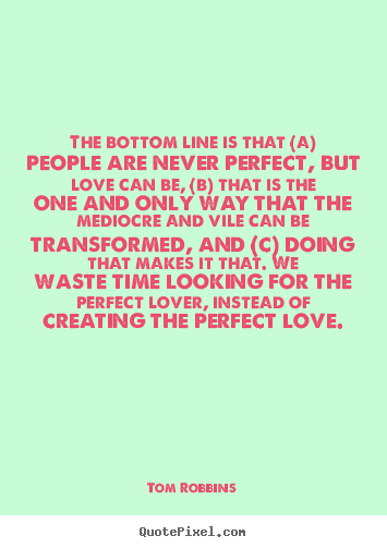Create graphic picture quote about love - The bottom line is that (a) people are never..