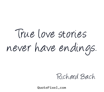 Quote about love - True love stories never have endings.