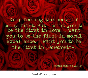 Sayings about love - Keep feeling the need for being first. but..