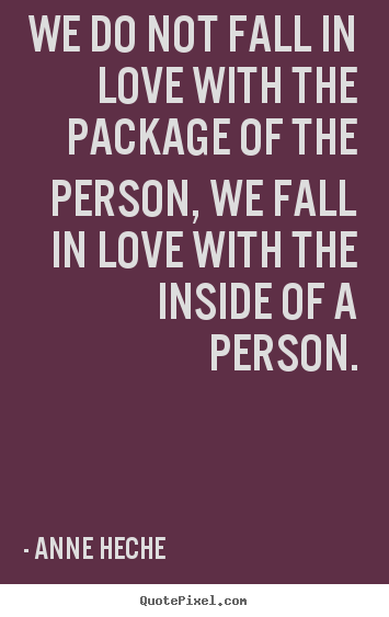 We do not fall in love with the package of the person, we fall in love.. Anne Heche  love quotes