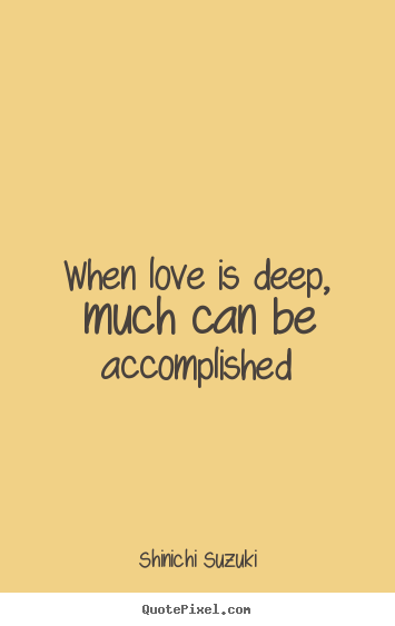 Create your own image quotes about love - When love is deep, much can be accomplished