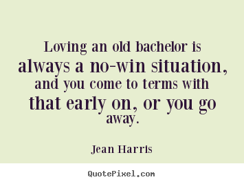 Make custom picture sayings about love - Loving an old bachelor is always a no-win situation, and you come..