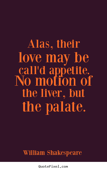Quotes about love - Alas, their love may be call'd appetite...