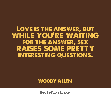 Quotes about love - Love is the answer, but while you're waiting for..