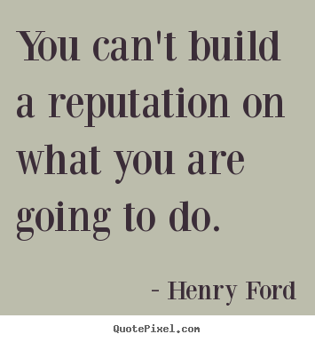 Make picture quote about motivational - You can't build a reputation on what you are going to..