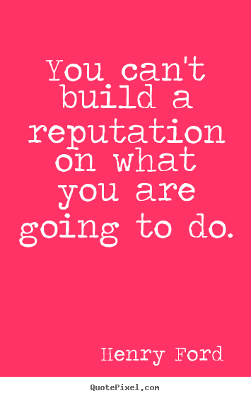 Diy poster quotes about motivational - You can't build a reputation on what you are going to do.