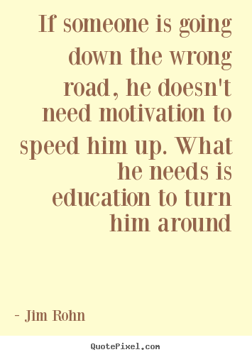 Design custom picture quotes about motivational - If someone is going down the wrong road, he doesn't..