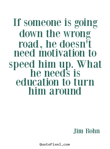Quotes about motivational - If someone is going down the wrong road,..