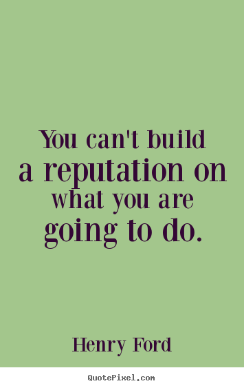 Sayings about motivational - You can't build a reputation on what you are going..