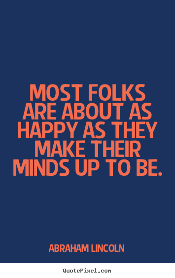 Make picture quotes about motivational - Most folks are about as happy as they make their minds up to be.