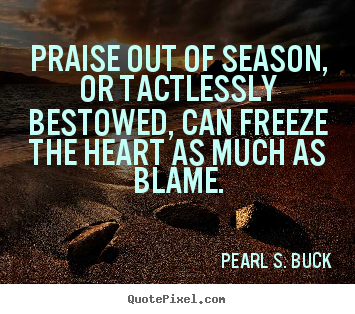Create graphic picture quote about motivational - Praise out of season, or tactlessly bestowed, can freeze the heart..