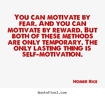 Make personalized photo quotes about motivational - You can motivate by fear. and you can motivate..