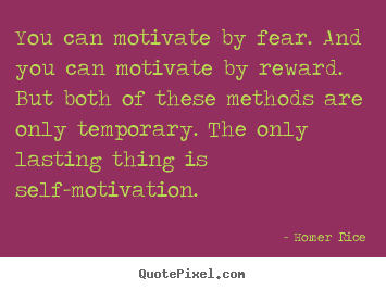 Sayings about motivational - You can motivate by fear. and you can motivate by reward. but both..