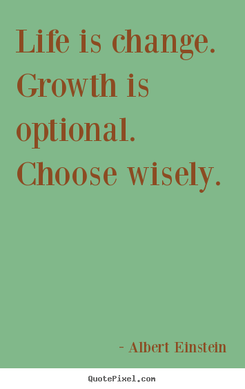Quotes about motivational - Life is change. growth is optional. choose wisely.