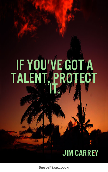 Quotes about motivational - If you've got a talent, protect it.
