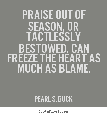 Design your own picture quote about motivational - Praise out of season, or tactlessly bestowed, can freeze the..