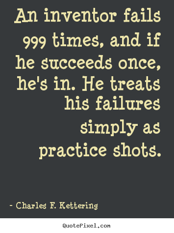 Make custom image quotes about motivational - An inventor fails 999 times, and if he succeeds once, he's in. he treats..