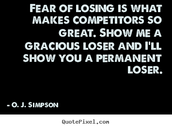 O. J. Simpson picture quotes - Fear of losing is what makes competitors.. - Motivational quotes
