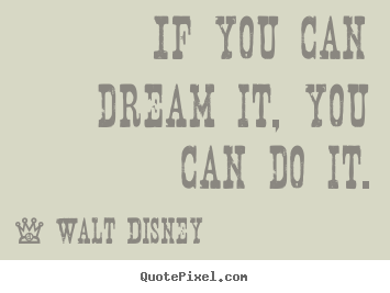 Design custom poster quote about motivational - If you can dream it, you can do it.