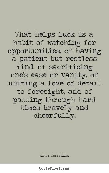 Make picture quotes about motivational - What helps luck is a habit of watching for opportunities,..
