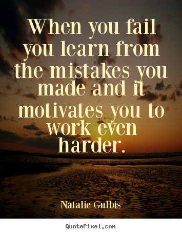 Create graphic picture quotes about motivational - When you fail you learn from the mistakes you made..
