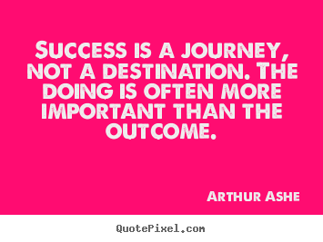 Make picture quote about success - Success is a journey, not a destination. the doing is often more..