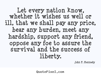Success quotes - Let every nation know, whether it wishes us..