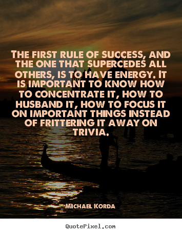 Design custom picture quotes about success - The first rule of success, and the one that supercedes all..