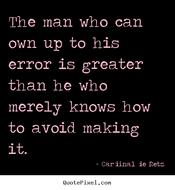 Success quotes - The man who can own up to his error is greater than he who..
