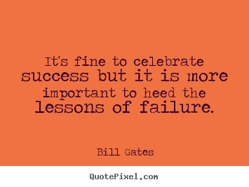 It's fine to celebrate success but it is.. Bill Gates greatest success quotes