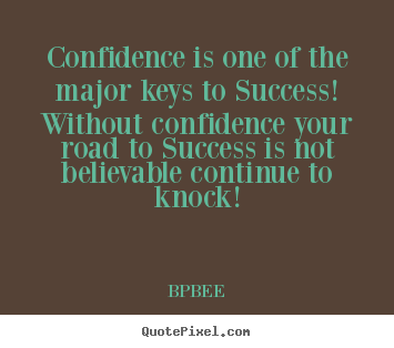 BPBEE picture quotes - Confidence is one of the major keys to success!.. - Success quotes