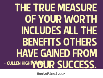 The true measure of your worth includes all the benefits others have gained.. Cullen Hightower greatest success quotes