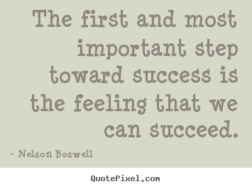 Create graphic picture quotes about success - The first and most important step toward success is the feeling..
