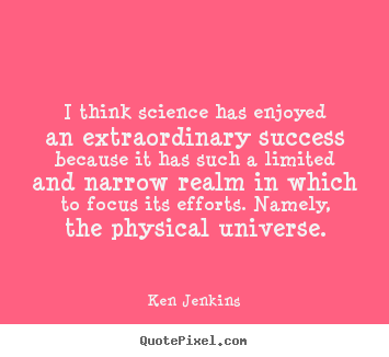 Quotes about success - I think science has enjoyed an extraordinary..