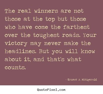 Success quotes - The real winners are not those at the top but those who have come..