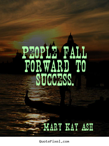 Success quotes - People fall forward to success.