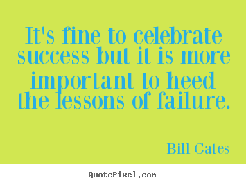 Bill Gates picture quotes - It's fine to celebrate success but it is more.. - Success sayings
