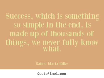 Create picture quotes about success - Success, which is something so simple in the end, is made..