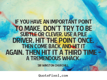 Sir Winston Churchill picture quotes - If you have an important point to make, don't try to be.. - Success quotes