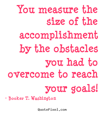 Create your own image quote about success - You measure the size of the accomplishment by the obstacles..